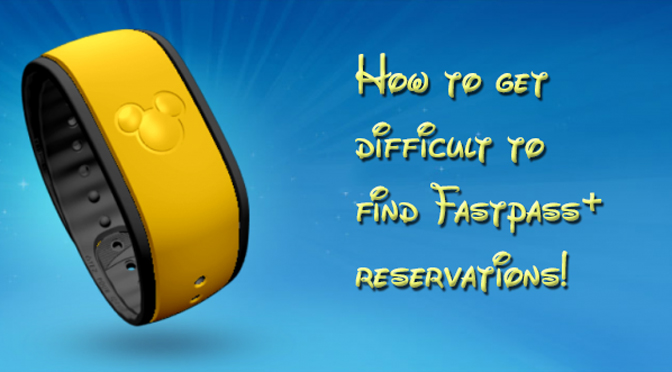 How to get difficult Fastpass+ reservations from My Disney Experience