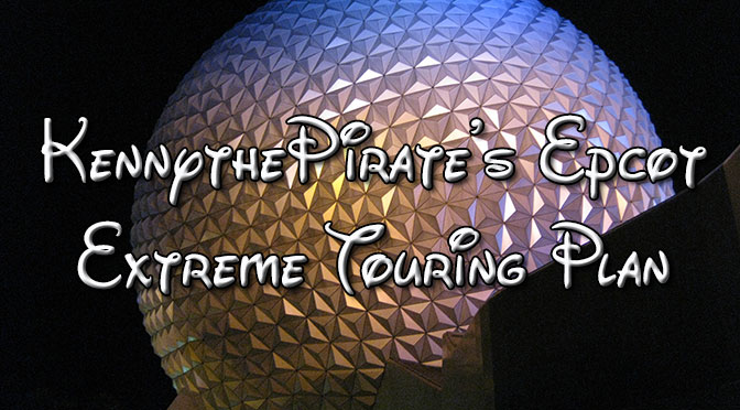 KennythePirate's Fastpass+ Enabled Extreme Epcot Touring Plan with Characters and Rides