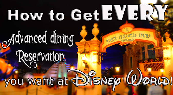 How to Get Every Advanced Dining Reservation ADR you want at Walt Disney World!